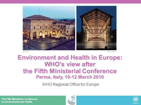 The Fifth Ministerial Conference on Environment and Health Environment and Health in Europe: WHOs view after the Fifth Ministerial Conference Parma, Italy,