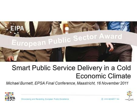 Showcasing and Rewarding European Public Excellence www.epsa2011.eu © Opening up the Public Sector through Collaborative Governance Smart Public Service.