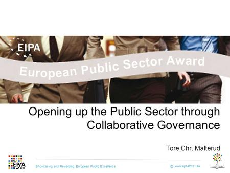 Showcasing and Rewarding European Public Excellence www.epsa2011.eu © Opening up the Public Sector through Collaborative Governance Tore Chr. Malterud.