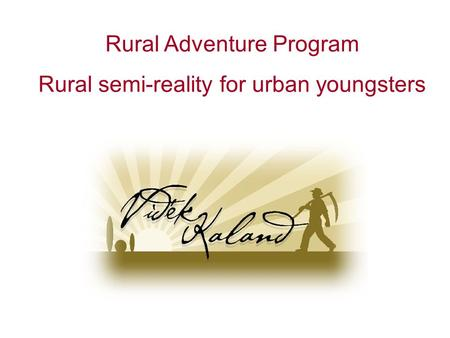 Rural Adventure Program Rural semi-reality for urban youngsters.