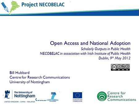 Open Access and National Adoption Scholarly Outputs in Public Health NECOBELAC in association with Irish Institute of Public Health Dublin, 9 th May 2012.