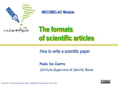 The formats of scientific articles How to write a scientific paper Paola De Castro Istituto Superiore di Sanità, Roma P. De Castro The formats of scientific.