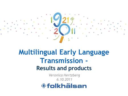 Multilingual Early Language Transmission - Results and products Veronica Hertzberg 6.10.2011.