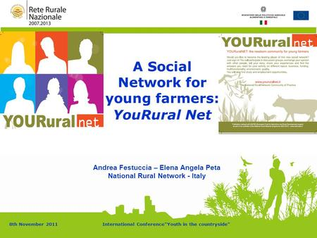 8th November 2011International ConferenceYouth in the countryside A Social Network for young farmers: YouRural Net Andrea Festuccia – Elena Angela Peta.