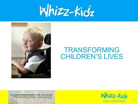 1 TRANSFORMING CHILDRENS LIVES. 2 What Is Whizz-Kidz? Whizz-Kidz is National Childrens Charity providing customised mobility equipment, wheelchair training,