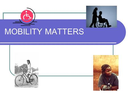 MOBILITY MATTERS. MOBILITY MEANS Education Access to healthcare Community involvement Employment opportunities Information and awareness I CAN, rather.