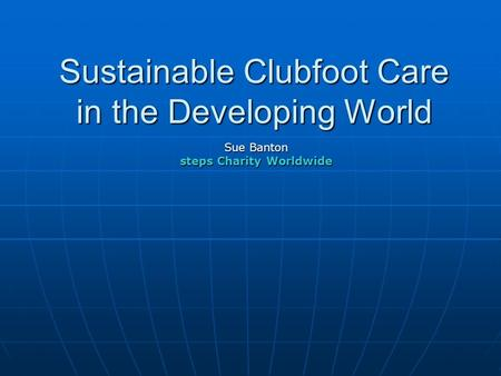 Sustainable Clubfoot Care in the Developing World