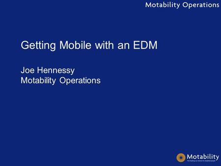 Getting Mobile with an EDM Joe Hennessy Motability Operations.