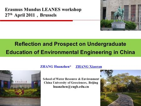 1 Reflection and Prospect on Undergraduate Education of Environmental Engineering in China ZHANG Huanzhen* ZHANG Xiaoran Erasmus Mundus LEANES workshop.
