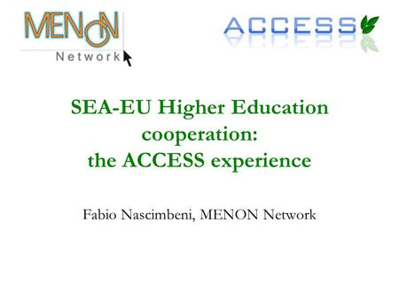 SEA-EU Higher Education cooperation: the ACCESS experience Fabio Nascimbeni, MENON Network.