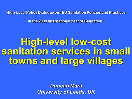 High-Level Policy Dialogue on EU Sanitation Policies and Practices in the 2008 International Year of Sanitation High-level low-cost sanitation services.
