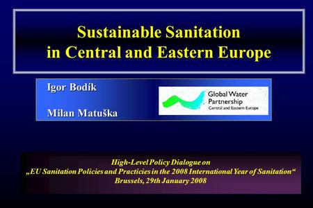Sustainable Sanitation in Central and Eastern Europe High-Level Policy Dialogue on EU Sanitation Policies and Practicies in the 2008 International Year.