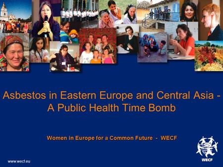 Asbestos in Eastern Europe and Central Asia - A Public Health Time Bomb Women in Europe for a Common Future - WECF Women in Europe for a Common Future.