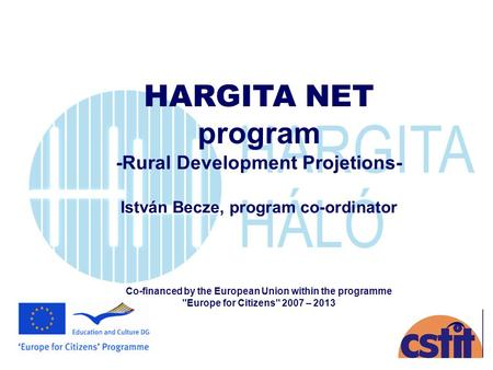 HARGITA NET program -Rural Development Projetions- István Becze, program co-ordinator Co-financed by the European Union within the programme Europe for.