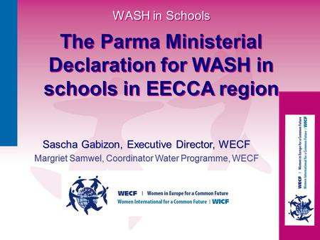 WASH in Schools The Parma Ministerial Declaration for WASH in schools in EECCA region WASH in Schools The Parma Ministerial Declaration for WASH in schools.