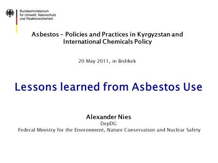 Asbestos – Policies and Practices in Kyrgyzstan and International Chemicals Policy 20 May 2011, in Bishkek Lessons learned from Asbestos Use Alexander.