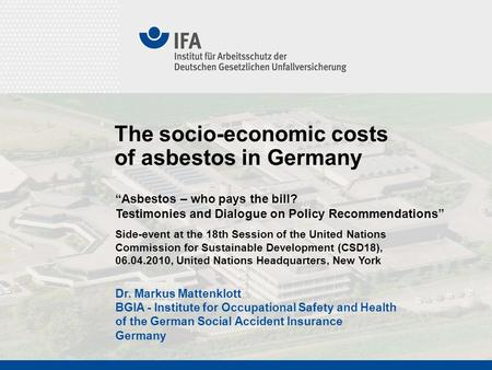Dr. Markus Mattenklott BGIA - Institute for Occupational Safety and Health of the German Social Accident Insurance Germany The socio-economic costs of.