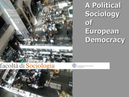 A Political Sociology of European Democracy. 2 A Political Sociology of European Democracy Week 3 Lecture 1 Lecturer Paul Blokker.
