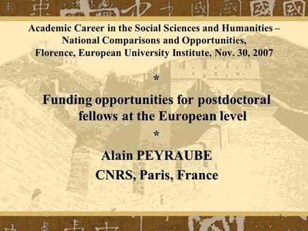 1 Academic Career in the Social Sciences and Humanities – National Comparisons and Opportunities, Florence, European University Institute, Nov. 30, 2007.