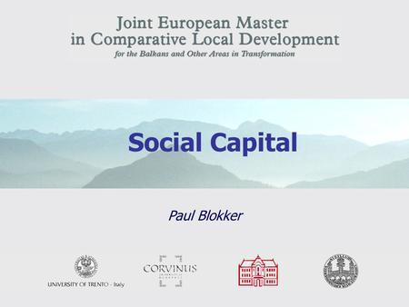 1 Social Capital Paul Blokker. 2 Overview Class Social Capital 1.Main themes: - Conceptualization and origins of the notion of social capital; - Three.