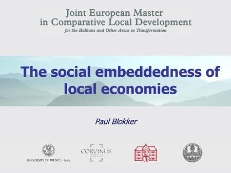 1 The social embeddedness of local economies Paul Blokker.