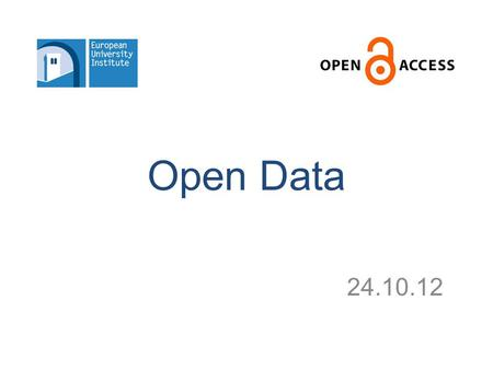 Open Data 24.10.12. Data: Social Sciences & Humanities –Numerical data for scholarly research: Economics, Sociology, Political Economy, Economic History.