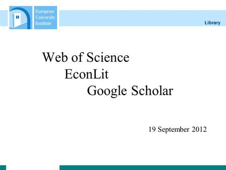 Library 19 September 2012 Web of Science EconLit Google Scholar.
