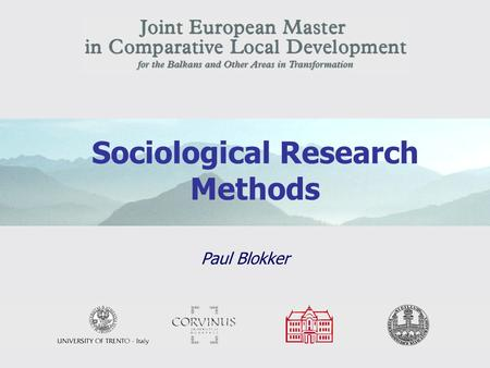 1 Sociological Research Methods Paul Blokker 2 Overview Course Week 1 1. Introduction to Sociology and Social Research 2. Philosophy of the Social Sciences.