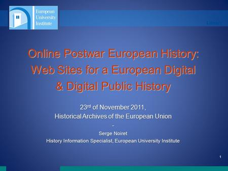 Library 1 Online Postwar European History: Web Sites for a European Digital & Digital Public History 23 rd of November 2011, Historical Archives of the.