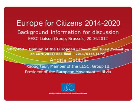 Europe for Citizens 2014-2020 Background information for discussion E E SC Liaison Group, Brussels, 2 0. 04.201 2 ____ SOC/4 5 8 – Opinion of the European.