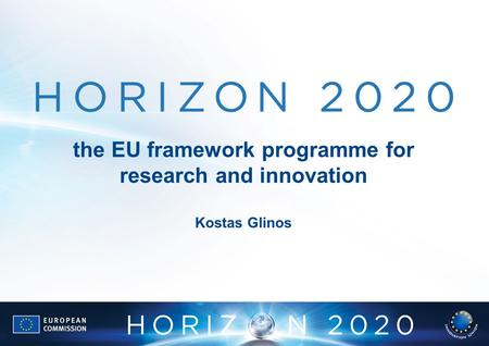 The EU framework programme for research and innovation Kostas Glinos.