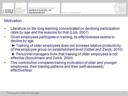 Training Older Employees – What is Effective? Thomas Zwick, LMU Munich and ZEW Mannheim Cedefop Conference Learning Later in Life Brussels, 21/22 September.