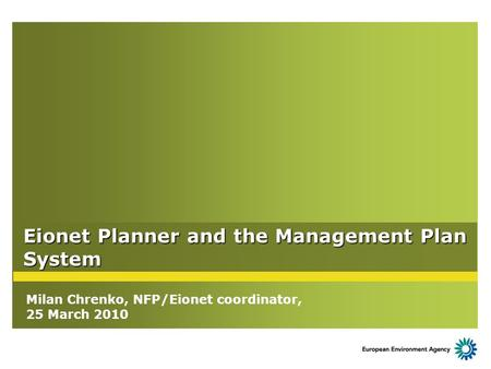 Eionet Planner and the Management Plan System Milan Chrenko, NFP/Eionet coordinator, 25 March 2010.