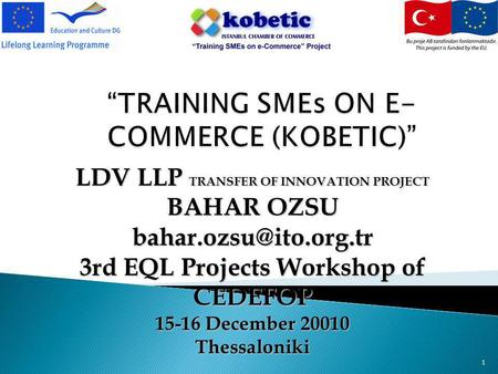 1 LDV LLP TRANSFER OF INNOVATION PROJECT BAHAR OZSU 3rd EQL Projects Workshop of CEDEFOP 15-16 December 20010 Thessaloniki.