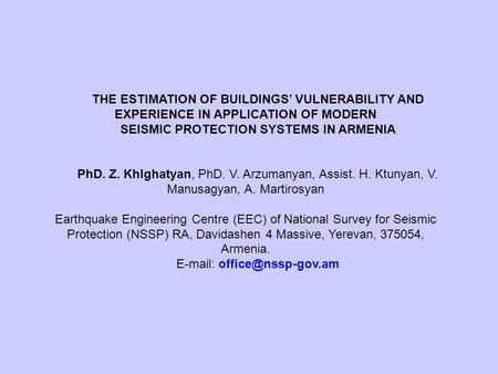 THE ESTIMATION OF BUILDINGS VULNERABILITY AND EXPERIENCE IN APPLICATION OF MODERN SEISMIC PROTECTION SYSTEMS IN ARMENIA PhD. Z. Khlghatyan, PhD. V. Arzumanyan,