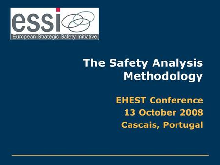 The Safety Analysis Methodology EHEST Conference 13 October 2008 Cascais, Portugal.