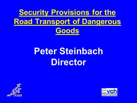 Security Provisions for the Road Transport of Dangerous Goods Peter Steinbach Director.