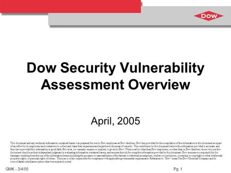GMK - 3/4/05 Pg. 1 Dow Security Vulnerability Assessment Overview April, 2005 This document and any technical information contained herein was prepared.