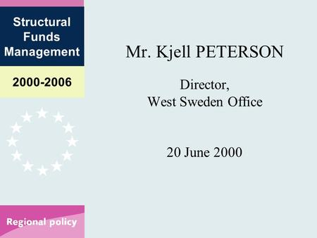 2000-2006 Structural Funds Management Mr. Kjell PETERSON Director, West Sweden Office 20 June 2000.