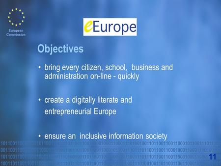 Bring every citizen, school, business and administration on-line - quickly create a digitally literate and entrepreneurial Europe ensure an inclusive information.