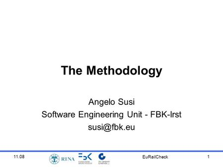 11.08 EuRailCheck 1 The Methodology Angelo Susi Software Engineering Unit - FBK-Irst