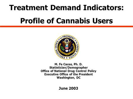 M. Fe Caces, Ph. D. Statistician/Demographer Office of National Drug Control Policy Executive Office of the President Washington, DC June 2003 Treatment.