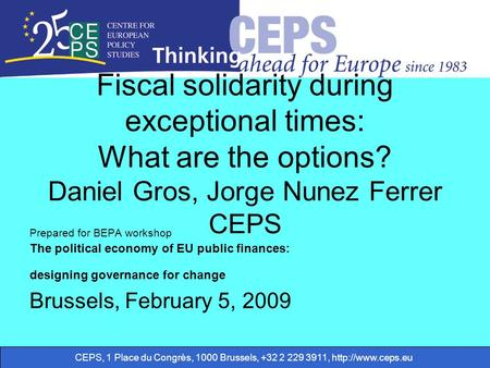 CEPS, 1 Place du Congrès, 1000 Brussels, +32 2 229 3911,  Fiscal solidarity during exceptional times: What are the options? Daniel Gros,