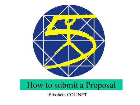 How to submit a Proposal Elisabeth COLINET. Conception Phase MAIN MILESTONES IN PREPARING A RESEARCH PROPOSAL Elaboration Phase Submission Phase.