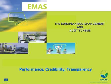 THE EUROPEAN ECO-MANAGEMENT AND AUDIT SCHEME Performance, Credibility, Transparency.