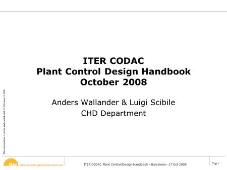 This information is private and confidential. © February 13, 2008 ITER CODAC Plant Control Design Handbook – Barcelona - 27 Oct 2008 Page 1 ITER CODAC.