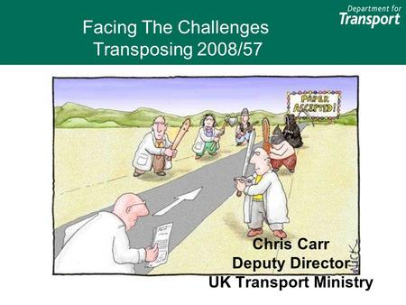 Facing The Challenges Transposing 2008/57 Chris Carr Deputy Director UK Transport Ministry.