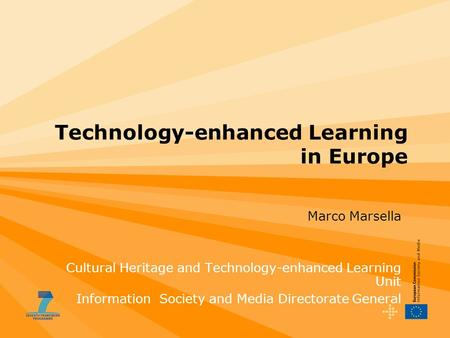 Technology-enhanced Learning in Europe Marco Marsella Cultural Heritage and Technology-enhanced Learning Unit Information Society and Media Directorate.