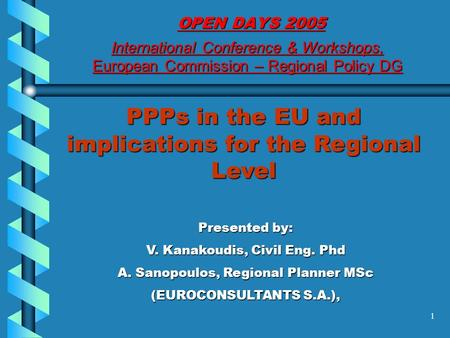 1 PPPs in the EU and implications for the Regional Level Presented by: V. Kanakoudis, Civil Eng. Phd A. Sanopoulos, Regional Planner MSc (EUROCONSULTANTS.