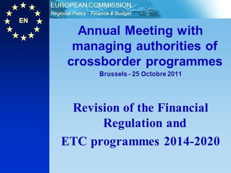 EN Regional Policy - Finance & Budget EUROPEAN COMMISSION Annual Meeting with managing authorities of crossborder programmes Brussels - 25 Octobre 2011.